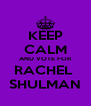 KEEP CALM AND VOTE FOR RACHEL  SHULMAN - Personalised Poster A4 size