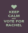 KEEP CALM AND VOTE FOR RACHEL - Personalised Poster A4 size