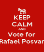 KEEP CALM AND Vote for Rafael Posvar - Personalised Poster A4 size