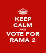 KEEP CALM AND VOTE FOR RAMA 2 - Personalised Poster A4 size
