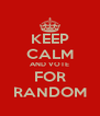 KEEP CALM AND VOTE FOR RANDOM - Personalised Poster A4 size