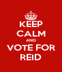 KEEP CALM AND VOTE FOR REID - Personalised Poster A4 size