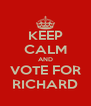 KEEP CALM AND VOTE FOR RICHARD - Personalised Poster A4 size