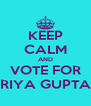 KEEP CALM AND VOTE FOR RIYA GUPTA - Personalised Poster A4 size