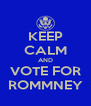 KEEP CALM AND VOTE FOR ROMMNEY - Personalised Poster A4 size