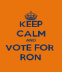 KEEP CALM AND VOTE FOR  RON - Personalised Poster A4 size