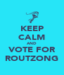 KEEP CALM AND VOTE FOR ROUTZONG - Personalised Poster A4 size