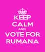 KEEP CALM AND  VOTE FOR RUMANA - Personalised Poster A4 size