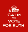 KEEP CALM AND VOTE FOR RUTH  - Personalised Poster A4 size