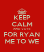 KEEP CALM AND VOTE FOR RYAN ME TO WE - Personalised Poster A4 size
