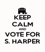 KEEP CALM AND VOTE FOR S. HARPER - Personalised Poster A4 size