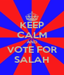 KEEP CALM AND VOTE FOR SALAH - Personalised Poster A4 size