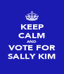 KEEP CALM AND VOTE FOR SALLY KIM - Personalised Poster A4 size