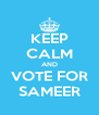 KEEP CALM AND VOTE FOR SAMEER - Personalised Poster A4 size