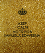 KEEP CALM AND VOTE FOR SAMUELA EDWEENA - Personalised Poster A4 size