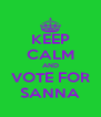 KEEP CALM AND VOTE FOR SANNA - Personalised Poster A4 size