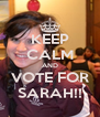 KEEP CALM AND VOTE FOR SARAH!! - Personalised Poster A4 size