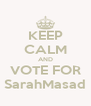KEEP CALM AND VOTE FOR SarahMasad - Personalised Poster A4 size
