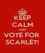 KEEP CALM AND VOTE FOR  SCARLET! - Personalised Poster A4 size