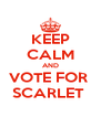 KEEP CALM AND VOTE FOR  SCARLET  - Personalised Poster A4 size