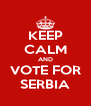KEEP CALM AND VOTE FOR SERBIA - Personalised Poster A4 size