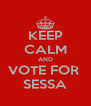 KEEP CALM AND VOTE FOR  SESSA - Personalised Poster A4 size