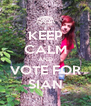 KEEP CALM AND VOTE FOR SIAN - Personalised Poster A4 size