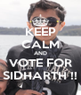 KEEP CALM AND VOTE FOR SIDHARTH !! - Personalised Poster A4 size