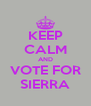 KEEP CALM AND VOTE FOR SIERRA - Personalised Poster A4 size