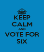 KEEP CALM AND VOTE FOR SIX - Personalised Poster A4 size