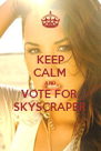 KEEP CALM AND VOTE FOR  SKYSCRAPER - Personalised Poster A4 size