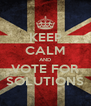 KEEP CALM AND VOTE FOR SOLUTIONS - Personalised Poster A4 size