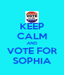 KEEP CALM AND VOTE FOR SOPHIA - Personalised Poster A4 size