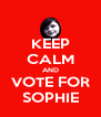 KEEP CALM AND VOTE FOR SOPHIE - Personalised Poster A4 size