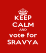 KEEP CALM AND  vote for  SRAVYA - Personalised Poster A4 size