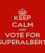 KEEP CALM AND VOTE FOR SUPERALBERT - Personalised Poster A4 size