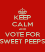 KEEP CALM AND VOTE FOR SWEET PEEPS - Personalised Poster A4 size