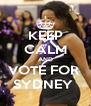 KEEP CALM AND VOTE FOR  SYDNEY  - Personalised Poster A4 size