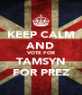 KEEP CALM AND VOTE FOR TAMSYN FOR PREZ - Personalised Poster A4 size