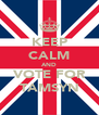 KEEP CALM AND VOTE FOR TAMSYN - Personalised Poster A4 size