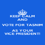 KEEP CALM AND VOTE FOR TASNIM AS YOUR VICE PRESIDENT! - Personalised Poster A4 size