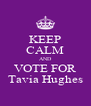 KEEP CALM AND VOTE FOR Tavia Hughes - Personalised Poster A4 size