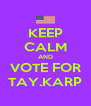 KEEP CALM AND VOTE FOR TAY.KARP - Personalised Poster A4 size