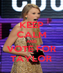 KEEP CALM AND VOTE FOR TAYLOR - Personalised Poster A4 size