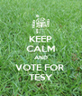 KEEP CALM AND VOTE FOR  TESY - Personalised Poster A4 size