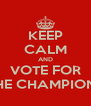 """KEEP CALM AND VOTE FOR """"THE CHAMPIONS"""" - Personalised Poster A4 size"""