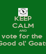 KEEP CALM AND vote for the  Good ol' Goats - Personalised Poster A4 size