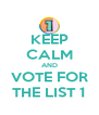 KEEP CALM AND VOTE FOR THE LIST 1 - Personalised Poster A4 size