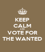 KEEP CALM AND VOTE FOR THE WANTED - Personalised Poster A4 size