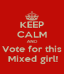 KEEP CALM AND Vote for this  Mixed girl! - Personalised Poster A4 size